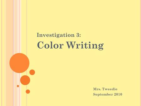 Investigation 3: Color Writing Mrs. Tweedie September 2010.