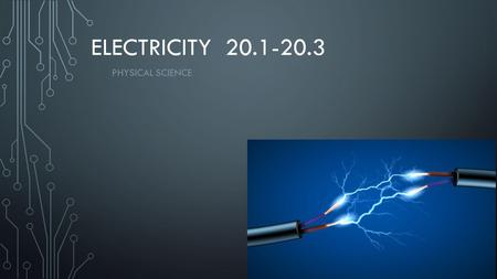 ELECTRICITY 20.1-20.3 PHYSICAL SCIENCE. 20.1 – ELECTRIC CHARGE & STATIC ELECTRICITY Electric charge is a property that causes subatomic particles such.