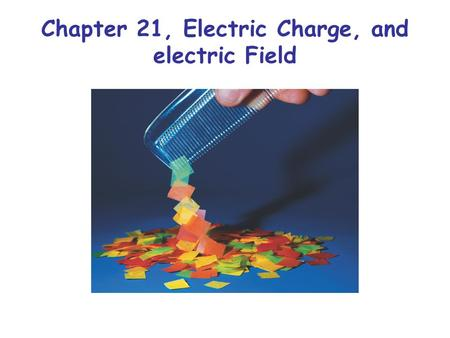 Chapter 21, Electric Charge, and electric Field. Charles Allison © 2000 21.1 Electric Charge, q or Q Charge comes in two types 1e = 1.6x10 -19 Coulombs.