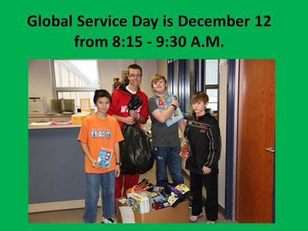 Global Service Day is December 12 from 8:15 - 9:30 A.M.
