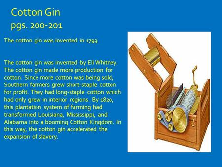 The cotton gin was invented in 1793 The cotton gin was invented by Eli Whitney. The cotton gin made more production for cotton. Since more cotton was being.