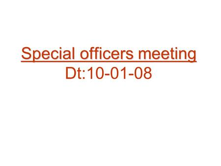 Special officers meeting Dt:10-01-08. Progress 2007-08 plantations S.NoDistrict Pit diggingPlanting* Balance Acres 1Chittoor28,49920,6677,833 2Cuddapah17,18110,2336,948.
