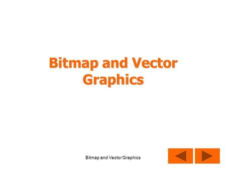 Bitmap and Vector Graphics. Bitmap Graphics Photos Scanned Images Animations Most pictures you find on the Internet Photos are JPG files – lots of colours.