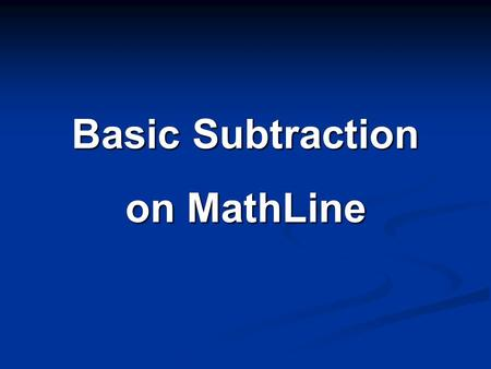 Basic Subtraction on MathLine. MathLine will enrich: Introductory subtraction Subtraction Word Problems Practicing subtraction Memorizing subtraction.