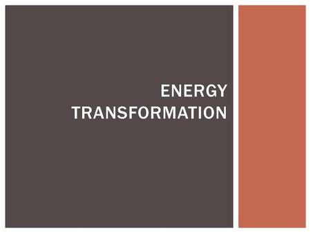 ENERGY TRANSFORMATION. ● The Law of Conservation of Energy states that energy cannot be created nor destroyed. ● Energy can be transformed from one form.