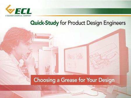 Choosing a Grease for Your Design Quick Overview The grease you choose for your design plays a key role in ensuring that your part performs the way you.