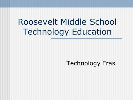 Roosevelt Middle School Technology Education Technology Eras.