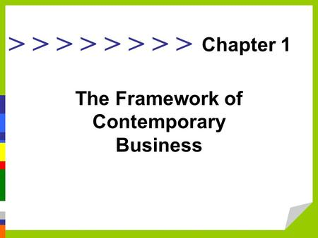 > > > > Chapter 1 The Framework of Contemporary Business.