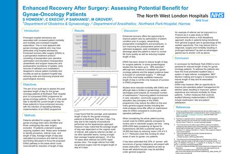 Enhanced Recovery After Surgery: Assessing Potential Benefit for Gynae-Oncology Patients S HOWDEN 1, C EKECHI 1, P SARHANIS 1, M GROVER 2, 1 Department.
