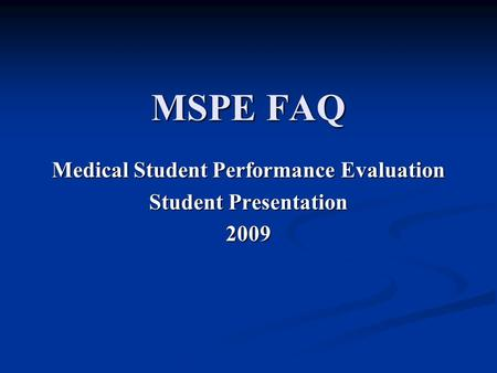 MSPE FAQ Medical Student Performance Evaluation Student Presentation 2009.
