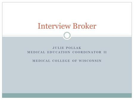 JULIE POLLAK MEDICAL EDUCATION COORDINATOR II MEDICAL COLLEGE OF WISCONSIN Interview Broker.