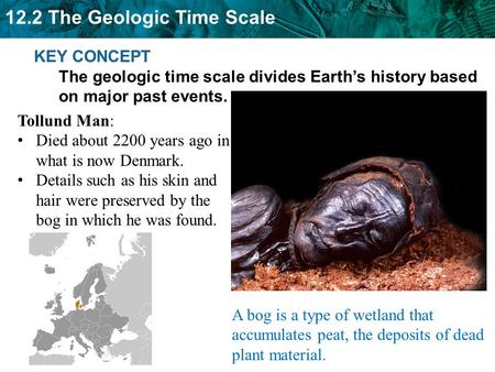 12.2 The Geologic Time Scale KEY CONCEPT The geologic time scale divides Earth's history based on major past events. Tollund Man: Died about 2200 years.