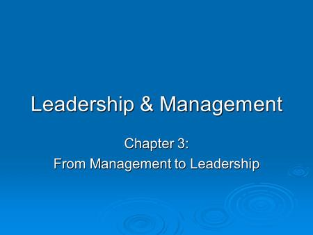 Leadership & Management Chapter 3: From Management to Leadership.
