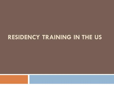 RESIDENCY TRAINING IN THE US. Residency Training in US 1. Eligibility 2. Difference in Canadian vs US Training 3. USMLE 4. Match in US a) NRMP b) ERAS.
