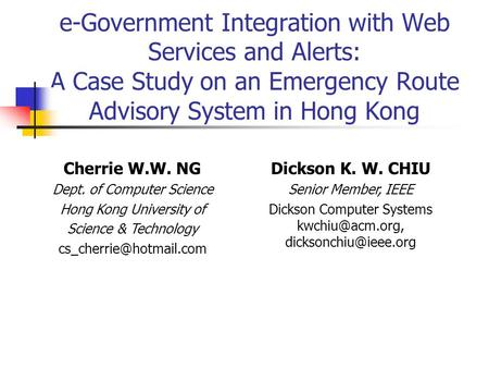 E-Government Integration with Web Services and Alerts: A Case Study on an Emergency Route Advisory System in Hong Kong Dickson K. W. CHIU Senior Member,