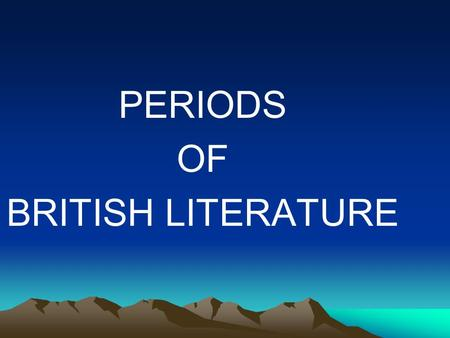 PERIODS OF BRITISH LITERATURE.