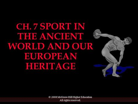 © 2008 McGraw-Hill Higher Education All rights reserved. CH. 7 SPORT IN THE ANCIENT WORLD AND OUR EUROPEAN HERITAGE.