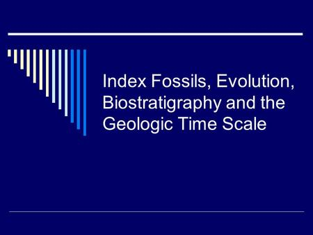 Index Fossils, Evolution, Biostratigraphy and the Geologic Time Scale