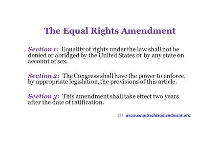 The Equal Rights Amendment Section 1: Equality of rights under the law shall not be denied or abridged by the United States or by any state on account.