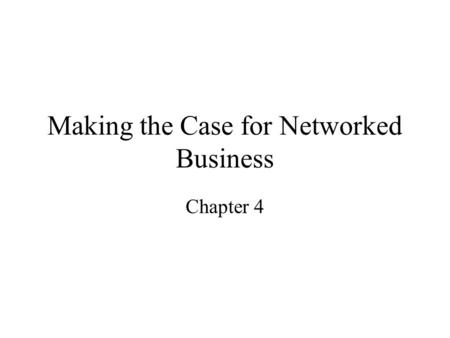 Making the Case for Networked Business Chapter 4.
