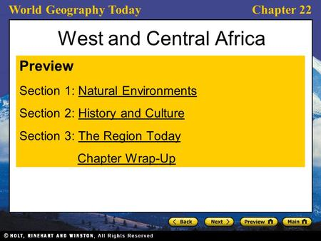 World Geography TodayChapter 22 West and Central Africa Preview Section 1: Natural EnvironmentsNatural Environments Section 2: History and CultureHistory.