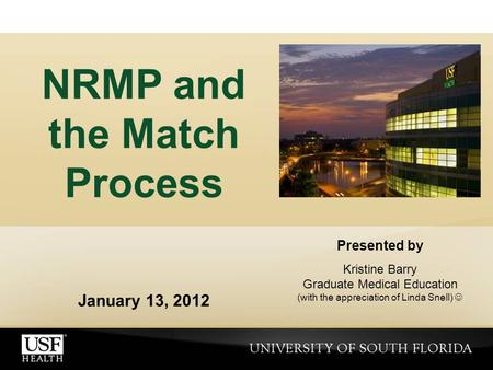 Presented by Kristine Barry Graduate Medical Education (with the appreciation of Linda Snell) NRMP and the Match Process January 13, 2012.