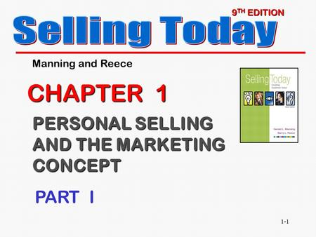 1-1 9 TH EDITION CHAPTER 1 PERSONAL SELLING AND THE MARKETING CONCEPT Manning and Reece PART I.