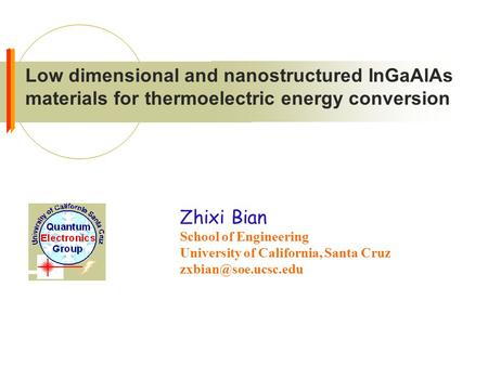 Zhixi Bian School of Engineering University of California, Santa Cruz Low dimensional and nanostructured InGaAlAs materials for thermoelectric.