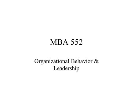 MBA 552 Organizational Behavior & Leadership. Historical Evolution of Management Thought Pre-Scientific Pre – 1880s Focus – –Basic principles for nature.