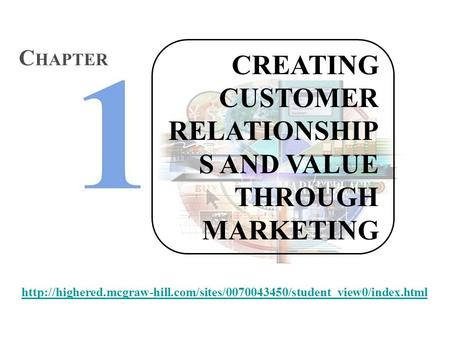 CREATING CUSTOMER RELATIONSHIP S AND VALUE THROUGH MARKETING C HAPTER