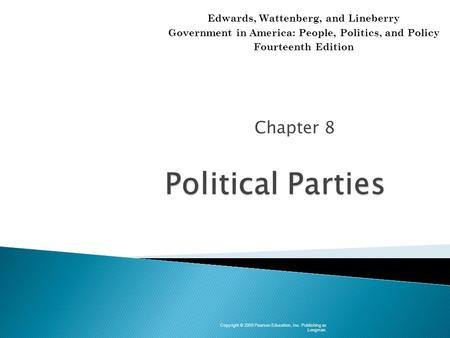 Chapter 8 Copyright © 2009 Pearson Education, Inc. Publishing as Longman. Edwards, Wattenberg, and Lineberry Government in America: People, Politics,