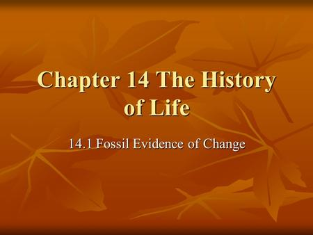 Chapter 14 The History of Life 14.1 Fossil Evidence of Change.
