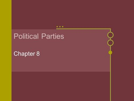 Political Parties Chapter 8 The Meaning of Party  Political Party:  A team of men [and women] seeking to control government by gaining offices through.