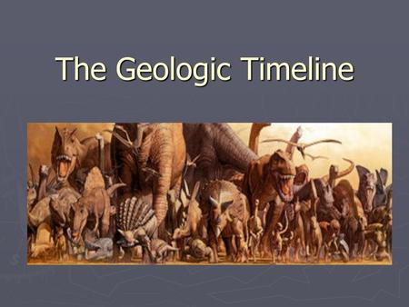 The Geologic Timeline. Geologic Time Scale ► The division of Earth's history is divided into units of time, based on the fossil records contained in the.