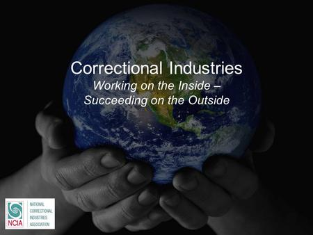 Correctional Industries Working on the Inside – Succeeding on the Outside.