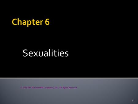 Sexualities 1 © 2010 The McGraw-Hill Companies, Inc., All Rights Reserved.