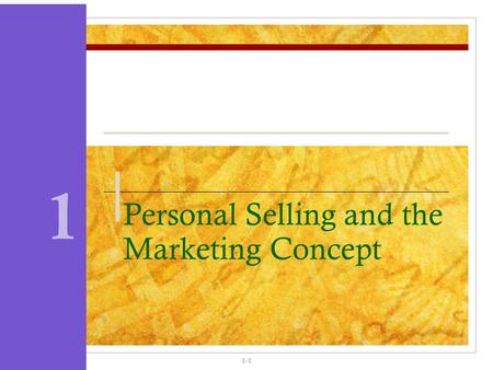 Personal Selling and the Marketing Concept 1-1 1.