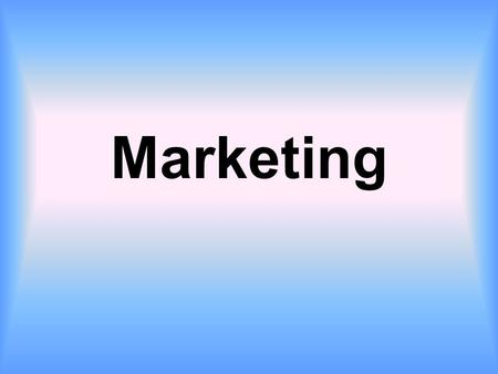 Marketing. What is Marketing? You already know a lot about marketing Marketing isn't as easy as you might think –Cons Markets are always changing Competition.