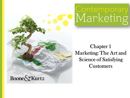 Chapter 1 Marketing: The Art and Science of Satisfying Customers