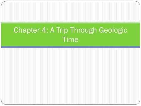 Chapter 4: A Trip Through Geologic Time. I. Fossils A fossil is the preserved remains or traces of an organism. The fossil record shows that life on Earth.