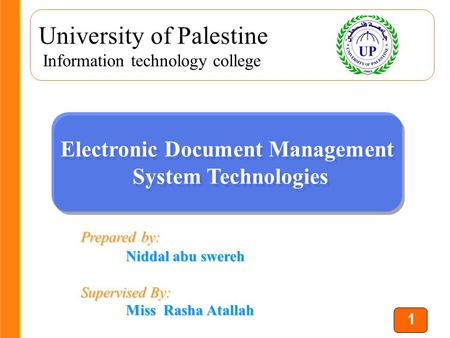 1 University of Palestine Information technology college Electronic Document Management System Technologies Electronic Document Management System Technologies.