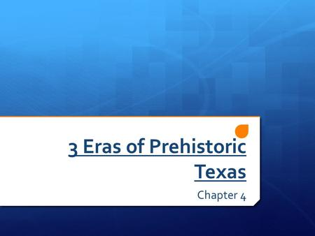3 Eras of Prehistoric Texas Chapter 4. Historians  Historians divide the past into eras to easily identify changes in historical events.
