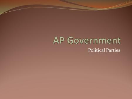 AP Government Political Parties.