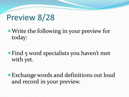 Preview 8/28 Write the following in your preview for today: Find 5 word specialists you haven't met with yet. Exchange words and definitions out loud and.
