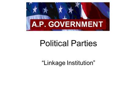 "Political Parties ""Linkage Institution"". Political Party –A ""team of men [and women] seeking to control the governing apparatus by gaining office in a."