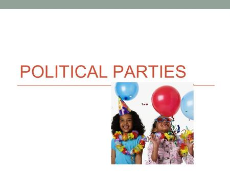 POLITICAL PARTIES. The Meaning of Party ✦ Political Party: ✦ A team of men and women seeking to control government by gaining offices through elections.