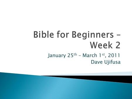 January 25 th – March 1 st, 2011 Dave Ujifusa.  258,183 Bible Questions Answered!
