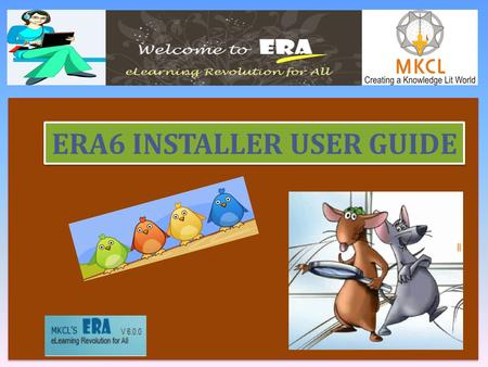 ERA6 INSTALLER USER GUIDE. Contents  ERA 6.0 Framework Activation  ERA 6.0 Course Loading  ERA 6.0 Uninstallation Process  ERA 6.0 Assistant  ERA.