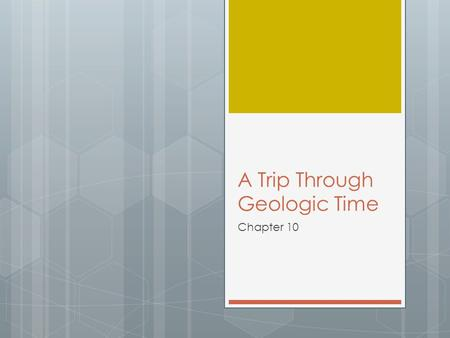 A Trip Through Geologic Time Chapter 10. Section 1- Fossils  Fossils are the preserved remains or traces of living things.  Fossils provide evidence.