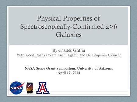 Physical Properties of Spectroscopically-Confirmed z>6 Galaxies By Charles Griffin With special thanks to Dr. Eiichi Egami, and Dr. Benjamin Clément NASA.